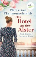 Christian Pfannenschmidt: Das Hotel an der Alster: Drei Romane in einem Band ★★★★