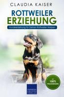 Claudia Kaiser: Rottweiler Erziehung: Hundeerziehung für Deinen Rottweiler Welpen