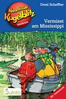 Ursel Scheffler: Kommissar Kugelblitz 22. Vermisst am Mississippi ★★★★