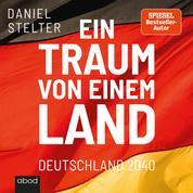 Ein Traum von einem Land - Deutschland 2040