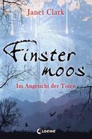 Janet Clark: Finstermoos 3 - Im Angesicht der Toten ★★★★★