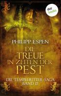 Philipp Espen: Die Tempelritter-Saga - Band 12: Die Treue in den Zeiten der Pest ★★★★