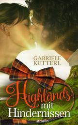 Highlands mit Hindernissen - Schottischer Liebesroman