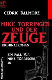 Mike Torringer und der Zeuge: Ein Fall für Mike Torringer #6