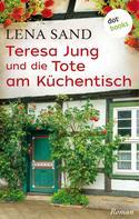 Lena Sand: Teresa Jung und die Tote am Küchentisch - Band 3 ★★★★