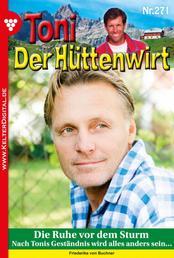 Toni der Hüttenwirt 271 – Heimatroman - Die Ruhe vor dem Sturm