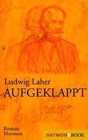 Ludwig Laher: Aufgeklappt