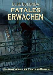 Fatales Erwachen Epubli EPUB - Ein humorvoller Fantasy-Roman