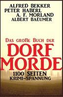 Alfred Bekker: Das große Buch der Dorf-Morde: 1100 Seiten Krimi-Spannung