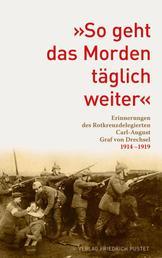 """""""So geht das Morden täglich weiter"""" - Erinnerungen des Rotkreuz-Delegierten Carl-August Graf von Drechsel 1914-1919"""