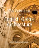 John Shannon Hendrix: The Splendor of English Gothic Architecture