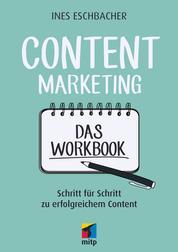 Content Marketing - Das Workbook - Schritt für Schritt zu erfolgreichem Content