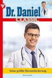 Dr. Daniel Classic 78 – Arztroman - Seine größte Herausforderung