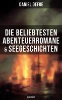 Daniel Defoe: Die beliebtesten Abenteuerromane & Seegeschichten von Daniel Defoe (Illustriert)