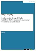 Philip J. Dingeldey: Die Lobby, die George W. Bushs Präsidentschaftswahlkämpfe finanzierte, bestimmte dessen Politik!?