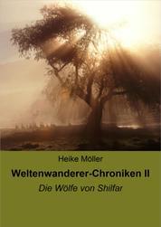 Weltenwanderer-Chroniken II - Die Wölfe von Shilfar