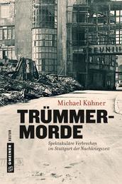 Trümmermorde - Spektakuläre Verbrechen im Stuttgart der Nachkriegszeit