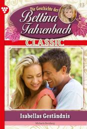 Bettina Fahrenbach Classic 13 – Liebesroman - Isabellas Geständnis