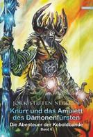 Jork Steffen Negelen: Knurr und das Amulett des Dämonenfürsten: Die Abenteuer der Koboldbande Band 6)