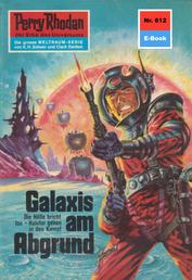 """Perry Rhodan 612: Galaxis am Abgrund - Perry Rhodan-Zyklus """"Das kosmische Schachspiel"""""""