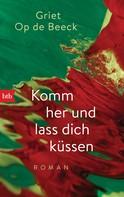 Griet Op de Beeck: Komm her und lass dich küssen ★★★★