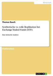 Synthetische vs. volle Replikation bei Exchange Traded Funds (ETF) - Eine kritische Analyse