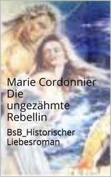 Die ungezähmte Rebellin - BsB Historischer Liebesroman