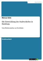 Die Entwicklung des Stadtverkehrs in Hamburg - Vom Pferdeomnibus zur Hochbahn