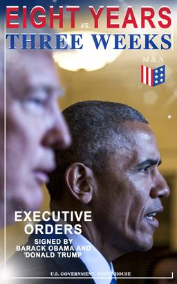 Eight Years vs. Three Weeks – Executive Orders Signed by Barack Obama and Donald Trump