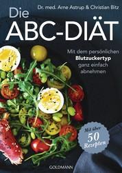 Die ABC-Diät - Mit dem persönlichen Blutzuckertyp ganz einfach abnehmen - Mit über 50 Rezepten