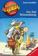Ursel Scheffler: Kommissar Kugelblitz 24. Der Fall Wüstenkönig ★★★★★