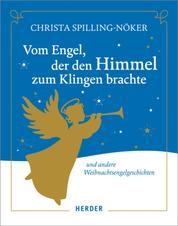 Vom Engel, der den Himmel zum Klingen brachte - Und andere Weihnachtsengelgeschichten