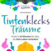 Tintenklecks-Träume - Finde in 10 Minuten die Idee, die Dein Leben verändert
