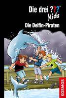 Ulf Blanck: Die drei ??? Kids, 82, Die Delfin-Piraten (drei Fragezeichen Kids)