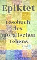 Stoiker Epiktet: Lesebuch des moralischen Lebens
