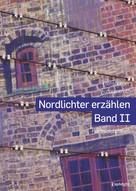 Autorentreff Flensburger: Nordlichter erzählen - Band II