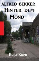 Alfred Bekker: Hinter dem Mond: Kurz-Krimi