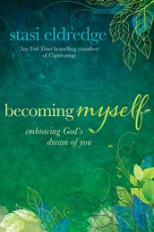 Becoming Myself - Embracing God's Dream of You