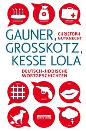 Gauner, Großkotz, kesse Lola - Deutsch-jiddische Wortgeschichten
