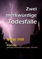 Maxi Hill: Zwei merkwürdige Todesfälle