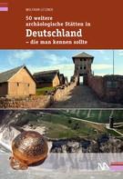 Wolfram Letzner: 50 weitere archäologische Stätten in Deutschland - die man kennen sollte ★★★★★