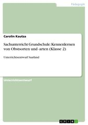 Sachunterricht Grundschule: Kennenlernen von Obstsorten und -arten (Klasse 2) - Unterrichtsentwurf Saarland