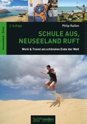 Schule aus, Neuseeland ruft 2. - Work & Travel am schönsten Ende der Welt; 2. Aufl.