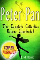 J. M. Barrie: Peter Pan the Complete Collection: Deluxe Illustrated (annotated)