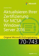 Charles Pluta: Aktualisieren Ihrer Zertifizierung für MCSA: Windows Server 2016