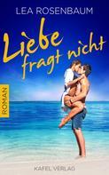 Lea Rosenbaum: Liebe fragt nicht: Liebesroman