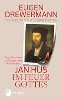 Eugen Drewermann: Jan Hus im Feuer Gottes