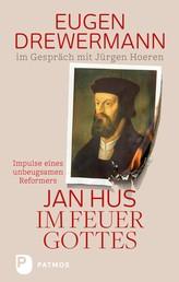 Jan Hus im Feuer Gottes - Impulse eines unbeugsamen Reformators. Eugen Drewermann im Gespräch mit Jürgen Hoeren