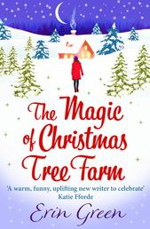 The Magic of Christmas Tree Farm - A magical festive romance from the author of the bestselling A Christmas Wish