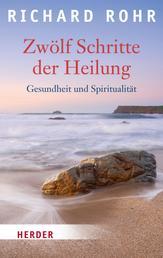 Zwölf Schritte der Heilung - Gesundheit und Spiritualität